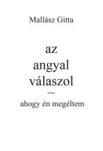 AZ ANGYAL VÁLASZOL - AHOGY ÉN MEGÉLTEM - Ekönyv - MALLÁSZ GITTA