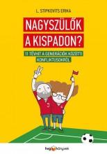 NAGYSZÜLŐK A KISPADON? - 11 TÉVHIT A GENERÁCIÓK KÖZÖTTI KONFLIKTUSOKRÓL - Ekönyv - L. STIPKOVITS ERIKA