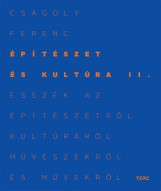 ÉPÍTÉSZET ÉS KULTÚRA II. - ESSZÉK AZ ÉPÍTÉSZETRŐL, KULTÚRÁRÓL, MŰVÉSZEKRŐL - Ekönyv - CSÁGOLY FERENC