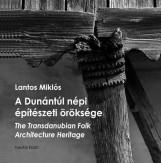 A DUNÁNTÚL NÉPI ÉPÍTÉSZETI ÖRÖKSÉGE - THE TRANSDANUBIAN FOLK ARCHITECTURE HERITA - Ekönyv - LANTOS MIKLÓS