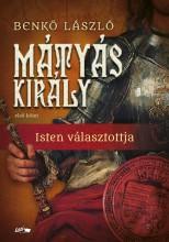 MÁTYÁS KIRÁLY - ISTEN VÁLASZTOTTJA - ELSŐ KÖTET - ÜKH2019 - Ekönyv - BENKŐ LÁSZLÓ