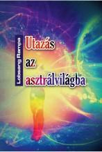 UTAZÁS AZ ASZTRÁLVILÁGBA - METAFIZIKAI TANFOLYAM 22 LECKÉBEN - Ekönyv - RAMPA, LOBSANG
