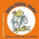 HOVA NÉZEL, PAPA? - VIGYÁZZ A MOBILLAL, HOGY SOSE ÉRJEN BAJ! - Ekönyv - NÓGRÁDI GÁBOR - CAKÓ FERENC