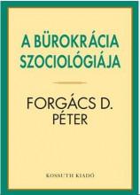 A BÜROKRÁCIA SZOCIOLÓGIÁJA - Ekönyv - FORGÁCS D. PÉTER