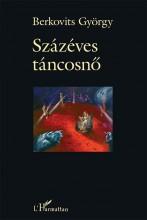 SZÁZÉVES TÁNCOSNŐ - Ekönyv - BERKOVITS GYÖRGY