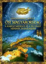 ŐSI MAGYARORSZÁG - A KÁRPÁT-MEDENCE ÉS A SELYEMÚT NÉPEINEK FELEMELKEDÉSE - Ekönyv - GRANDPIERRE ATILLA