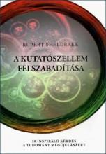 A KUTATÓSZELLEM FELSZABADÍTÁSA - 10 INSPIRÁLÓ KÉRDÉS A TUDOMÁNY MEGÚJULÁSÁÉRT - Ekönyv - SHELDRAKE, RUPERT