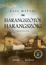 HARANGSZÓTÓL HARANGSZÓIG - KŐSZEG REGÉNYE - MÁSODIK, BŐVÍTETT KIADÁS - Ebook - KAPA MÁTYÁS