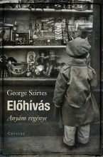 ELŐHÍVÁS - ANYÁM REGÉNYE - ÜKH 2019 - Ekönyv - SZIRTES GEORGE