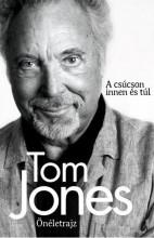 TOM JONES ÖNÉLETRAJZ - A CSÚCSON INNEN ÉS TÚL - Ekönyv - JONES, TOM