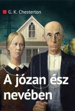 A JÓZAN ÉSZ NEVÉBEN - Ekönyv - CHESTERTON, G.K.