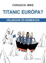 TITANIC EURÓPA? - VÁLSÁGOK ÉS REMÉNYEK - Ebook - FORGÁCS IMRE