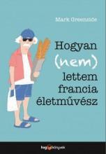 HOGYAN (NEM) LETTEM FRANCIA ÉLETMŰVÉSZ - Ekönyv - GREENSIDE, MARK