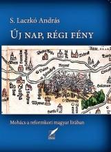 ÚJ NAP, RÉGI FÉNY - MOHÁCS A REFORMKORI MAGYAR LÍRÁBAN - Ekönyv - S. LACZKÓ ANDRÁS