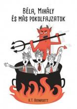 BÉLA, MIHÁLY ÉS MÁS POKOLFAJZATOK - Ekönyv - K. T. BERNADETT
