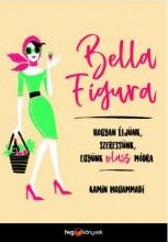 BELLA FIGURA - HOGYAN ÉLJÜNK,SZERESSÜNK,EGYÜNK OLASZ MÓDRA - Ebook - MOHAMMADI, KAMIN