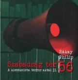 SZABADSÁG TÉR '56 - A KOMMUNISTA TERROR AKTÁI II. - Ekönyv - RÁKAY PHILIP