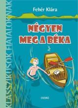 NÉGYEN MEG A BÉKA - KLASSZIKUSOK FIATALOKNAK - 8 ÉVES KORTÓL - ÜKH 2019 - Ekönyv - FEHÉR KLÁRA