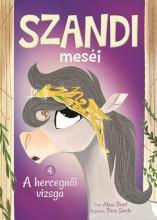 SZANDI MESÉI 4. - A HERCEGNŐI VIZSGA - Ekönyv - NAPRAFORGÓ KÖNYVKIADÓ