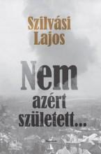NEM AZÉRT SZÜLETETT... - Ekönyv - SZILVÁSI LAJOS