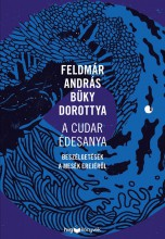 A CUDAR ÉDESANYA - Ekönyv - FELDMÁR ANDRÁS – BÜKY DOROTTYA