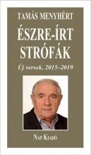 ÉSZRE-ÍRT STRÓFÁK - ÚJ VERSEK, 2015-2019 - ÜKH 2019 - Ekönyv - TAMÁS MENYHÉRT