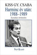 HARMINC ÉV UTÁN: 1988–1989 - SZEMÉLYES TÖRTÉNELEM - ÜKH 2019 - Ebook - KISS GY. CSABA