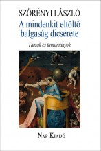 A MINDENKIT ELTÖLTŐ BALGASÁG DICSÉRETE - TÁRCÁK ÉS TANULMÁNYOK - ÜKH 2019 - Ekönyv - SZÖRÉNYI LÁSZLÓ