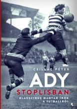 ADY STOPLISBAN - KLASSZIKUS MAGYAR ÍRÓK A FUTBALLRÓL - ÜKH 2019 - Ekönyv - CSILLAG PÉTER