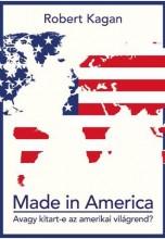 MADE IN AMERICA - AVAGY KITART-E AZ AMERIKAI VILÁGREND? - Ekönyv - KAGAN, ROBERT