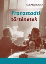 FRANZSTADTI TÖRTÉNETEK - Ekönyv - VARSÁNYI GYULA
