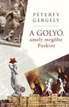 A GOLYÓ, AMELY MEGÖLTE PUSKINT - ÜKH 2019 - Ekönyv - PÉTERFY GERGELY