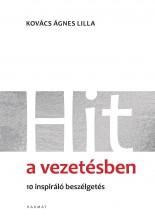 HIT A VEZETÉSBEN - 10 INSPIRÁLÓ BESZÉLGETÉS - ÜKH 2019 - Ekönyv - KOVÁCS ÁGNES LILLA