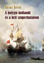 A BOLYGÓ HOLLANDI ÉS A BRIT SZUPERHATALOM - Ebook - UJLAKY ISTVÁN
