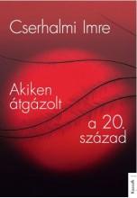 AKIKEN ÁTGÁZOLT A 20. SZÁZAD - Ekönyv - CSERHALMI IMRE