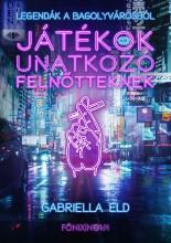 JÁTÉKOK UNATKOZÓ FELNŐTTEKNEK - LEGENDÁK A BAGOLYVÁROSBÓL - Ekönyv - ELD, GABRIELLA
