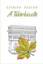 A TÜKÖRKÉSZÍTŐ - Ekönyv - CZIRJÁK ESZTER