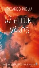 AZ ELTŰNT VÁROS - Ekönyv - PIGLIA, RICARDO