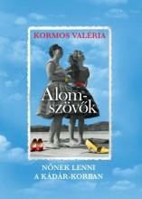ÁLOMSZÖVŐK - NŐNEK LENNI A KÁDÁR-KORBAN - ÜKH 2019 - Ekönyv - KORMOS VALÉRIA