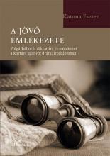 A JÖVŐ EMLÉKEZETE - Ekönyv - KATONA ESZTER