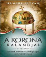 A KORONA KALANDJAI - ELSŐ KÖNYV - A SZENT KORONA VISZONTAGSÁGAI A MOHÁCSI VÉSZIG - Ekönyv - NEMERE ISTVÁN