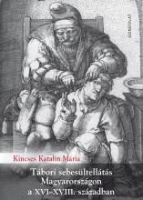 TÁBORI SEBESÜLTELLÁTÁS MAGYARORSZÁGON A XVI–XVIII. SZÁZADBAN - ÜKH 2019 - Ekönyv - KINCSES KATALIN MÁRIA