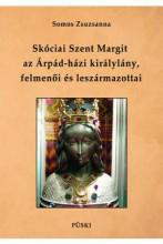 SKÓCIAI SZENT MARGIT, AZ ÁRPÁD-HÁZI KIRÁLYLÁNY FELMENŐI - ÜKH 2019 - Ekönyv - SOMOS ZSUZSANNA