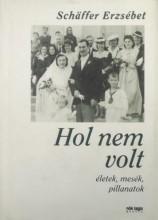 HOL NEM VOLT - ÉLETEK,MESÉK,PILLANATOK - ÚJ KIADÁS - Ekönyv - SCHÄFFER ERZSÉBET