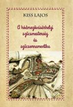 A HÓDMEZŐVÁSÁRHELYI SZŰCSMESTERSÉG ÉS SZŰCSORNAMENTIKA - Ebook - KISS LAJOS