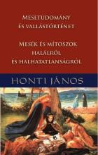 MESETUDOMÁNY ÉS VALLÁSTÖRTÉNET - MESÉK ÉS MÍTOSZOK HALÁLRÓL ÉS HALHATATLANSÁGRÓL - Ebook - HONTI JÁNOS