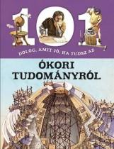 101 DOLOG, AMIT JÓ, HA TUDSZ AZ ÓKORI TUDOMÁNYRÓL - Ekönyv - NAPRAFORGÓ KÖNYVKIADÓ