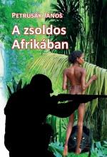A ZSOLDOS AFRIKÁBAN - Ekönyv - PETRUSÁK JÁNOS