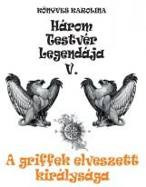 HÁROM TESTVÉR LEGENDÁJA V. - A GRIFFEK ELVESZETT KIRÁLYSÁGA - Ekönyv - KÖNYVES KAROLINA