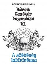HÁROM TESTVÉR LEGENDÁJA VI. - A SÖTÉTSÉG LABIRINTUSA - Ekönyv - KÖNYVES KAROLINA